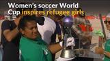 Soccer World Cup trophy inspires refugee girls
