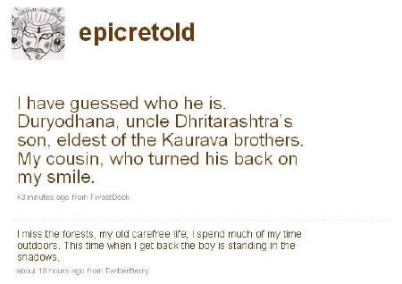 Screenshot of twitter.com/epicretold, a retelling of the Mahabharata on Twitter, Aug 5, 2009. The ancient Indian epic about princes, demigods and a cataclysmic war is getting a makeover on Twitter -- 140 characters at a time. REUTERS/Screenshot/twitter.com/epicretold