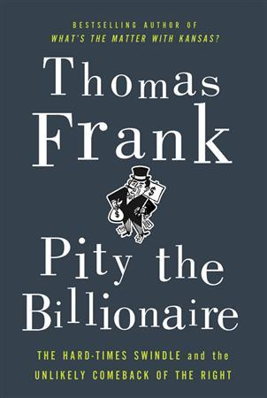 The cover of ''Pity the Billionaire'' by author Thomas Frank.REUTERS/Metropolitan Books