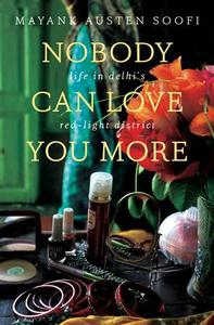 "Handout photo from Penguin India of the book cover for ""Nobody Can Love You More"" by Mayank Austen Soofi."
